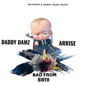 Daddy Dam feat. Arrise - Bad From Birth